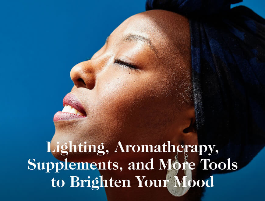 Lighting, Aromatherapy, Supplements, and More Tools to Brighten Your Mood